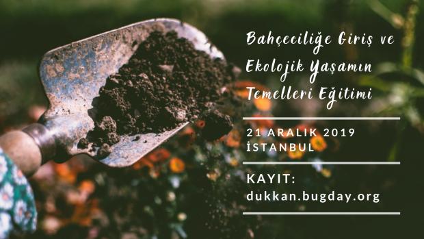 Bahçeciliğe Giriş ve Ekolojik Yaşamın Temelleri Eğitimi İstanbul'da