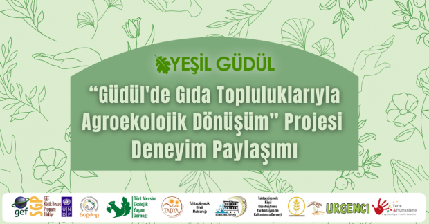 """""""Güdül'de Gıda Topluluklarıyla Agroekolojik Dönüşüm"""" Projesi Deneyim Paylaşımı"""